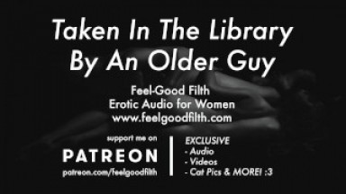 An Experienced Older Guy Takes You In The Library (Erotic Audio for Women)