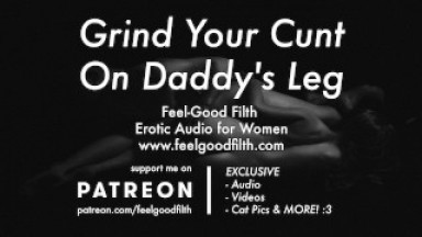 DDLG Roleplay: Grind Your Cunt On Daddy's Leg (Erotic Audio for Women)